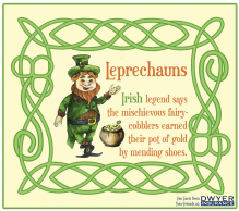 A St. Patrick's Day Fun Fact from your friends at D.F. Dwyer Insurance Agency… Leprechauns: Irish Legend says these mischievous fairy-cobblers earned their pot of gold by mending shoes!