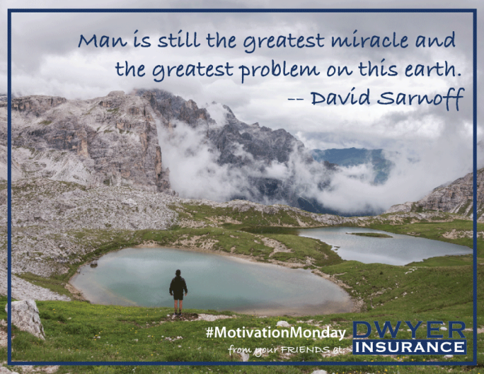 """Motivation Monday, Earth Day Inspired: """"Man is still the greatest miracle and the greatest problem on this earth."""" -- David Sarnoff"""