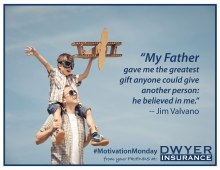"My Father gave me the greatest givt anyone could give another person: he believed in me."" - Jim Valvano"