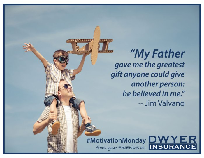 """My Father gave me the greatest gift anyone could give another person: he believed in me."""" - Jim Valvano"""