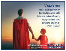 "Dads are most ordinary men turned by love into heroes, adventurers, story-tellers and singers of song."" -- Pam Brown"
