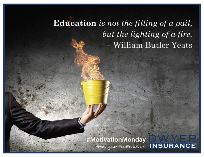 Education is not the filling of a pail, but the lighting of a fire. – William Butler Yeats