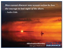 """Man cannot discover new oceans unless he has the courage to lose sight of the shore."" ― Andre Gide"