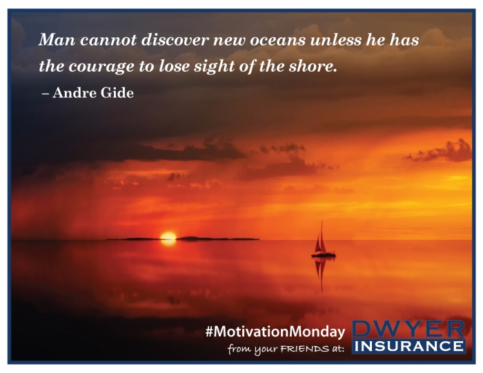 """""""Man cannot discover new oceans unless he has the courage to lose sight of the shore."""" ― Andre Gide"""
