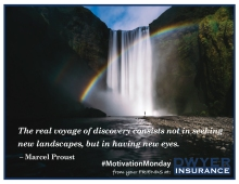 """""""The real voyage of discovery consists not in seeking new landscapes, but in having new eyes."""" -- Marcel Proust"""